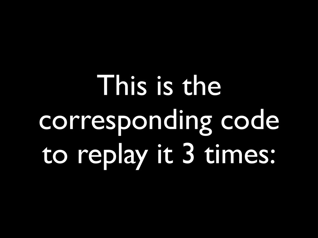 This is the corresponding code to replay it 3 t...