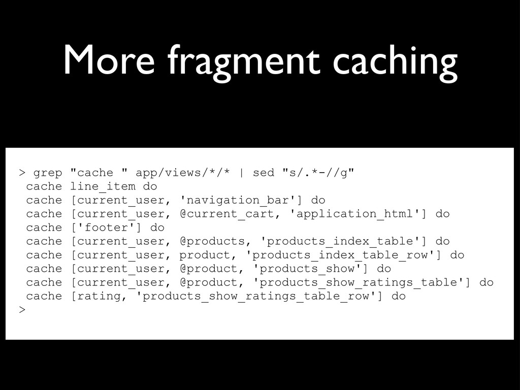 """More fragment caching > grep """"cache """" app/views..."""