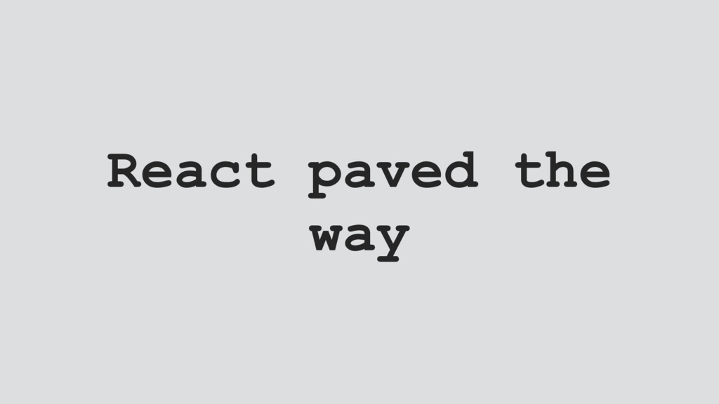 React paved the way