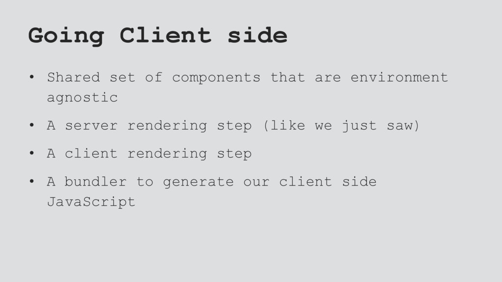 Going Client side • Shared set of components th...
