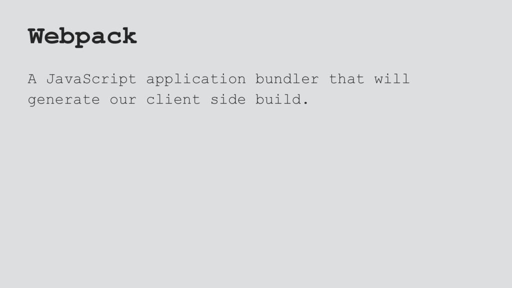 Webpack A JavaScript application bundler that w...