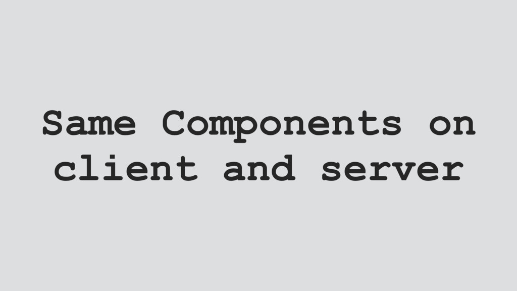 Same Components on client and server