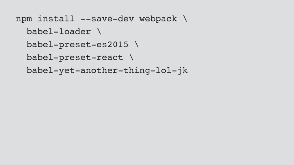 npm install --save-dev webpack \ babel-loader \...