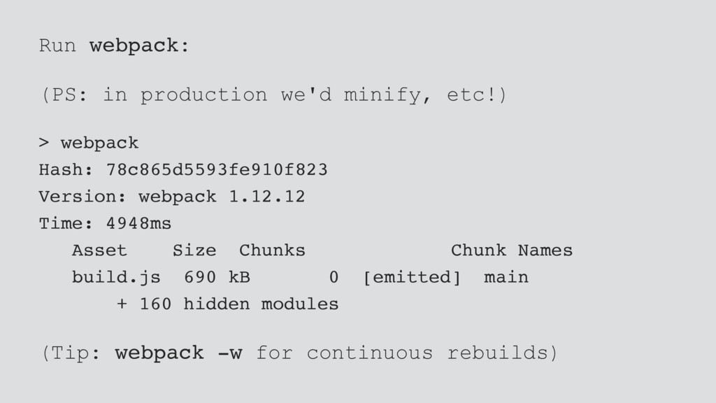 Run webpack: (PS: in production we'd minify, et...