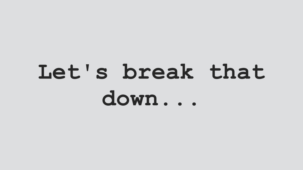 Let's break that down...