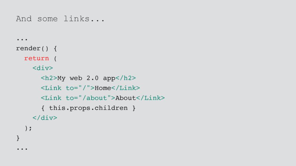 And some links... ... render() { return ( <div>...