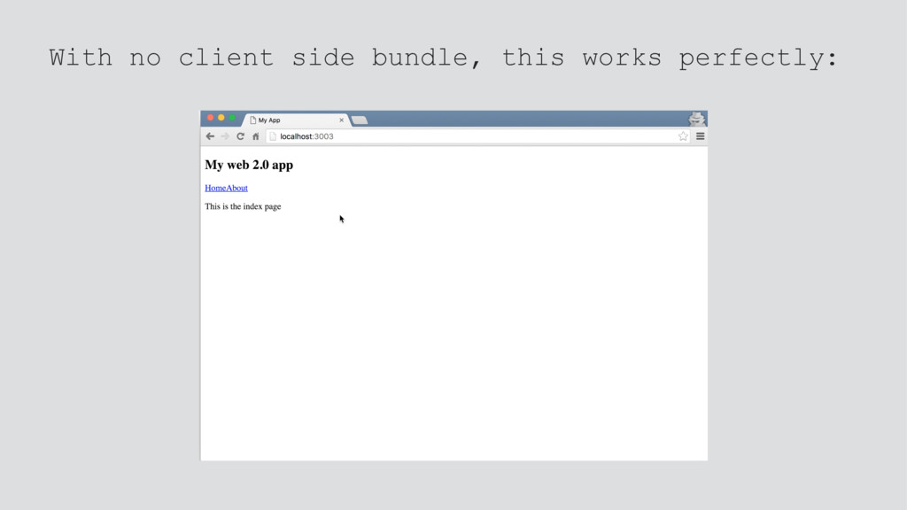 With no client side bundle, this works perfectl...