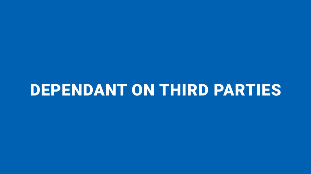 DEPENDANT ON THIRD PARTIES