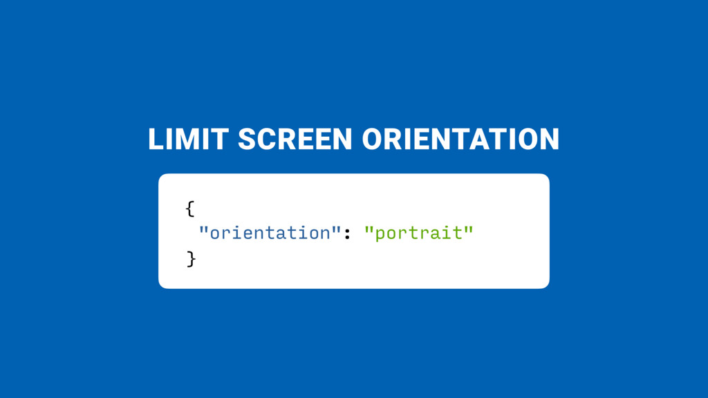 "LIMIT SCREEN ORIENTATION { ""orientation"": ""port..."