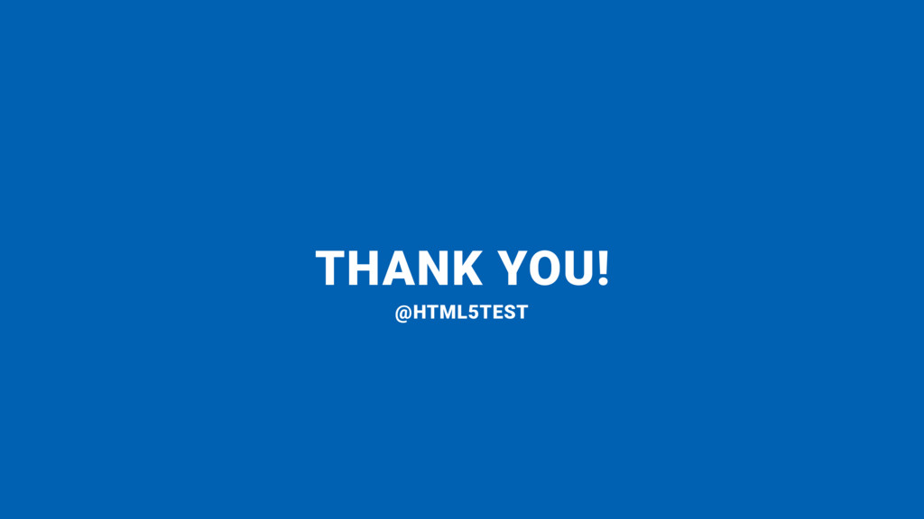 THANK YOU! @HTML5TEST