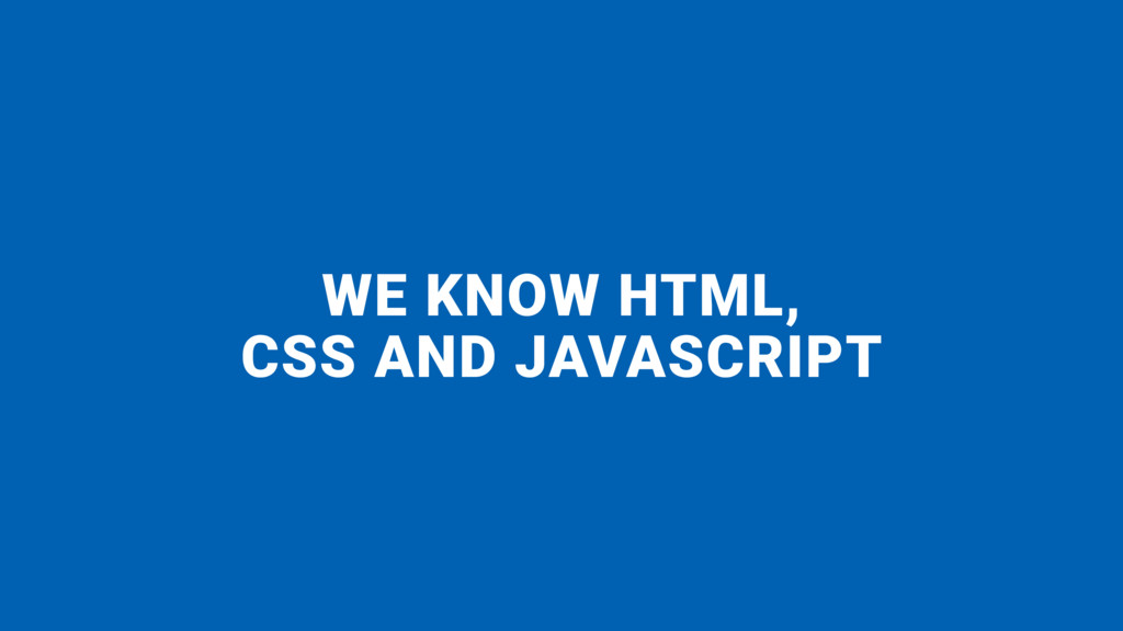 WE KNOW HTML,  CSS AND JAVASCRIPT