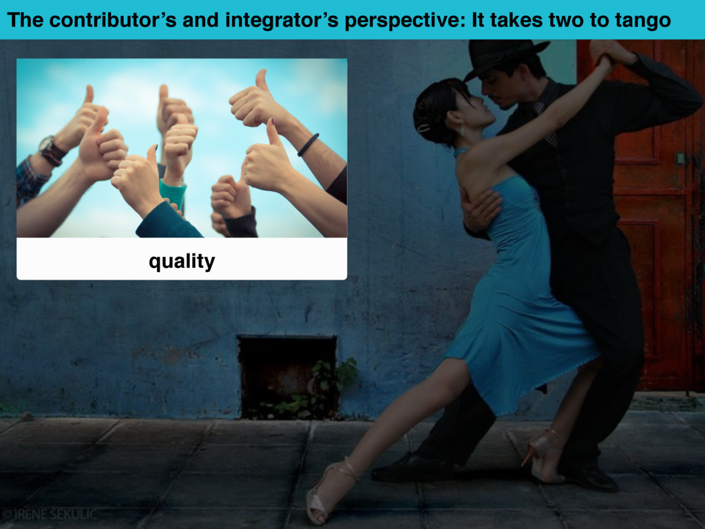 quality The contributor's and integrator's pers...