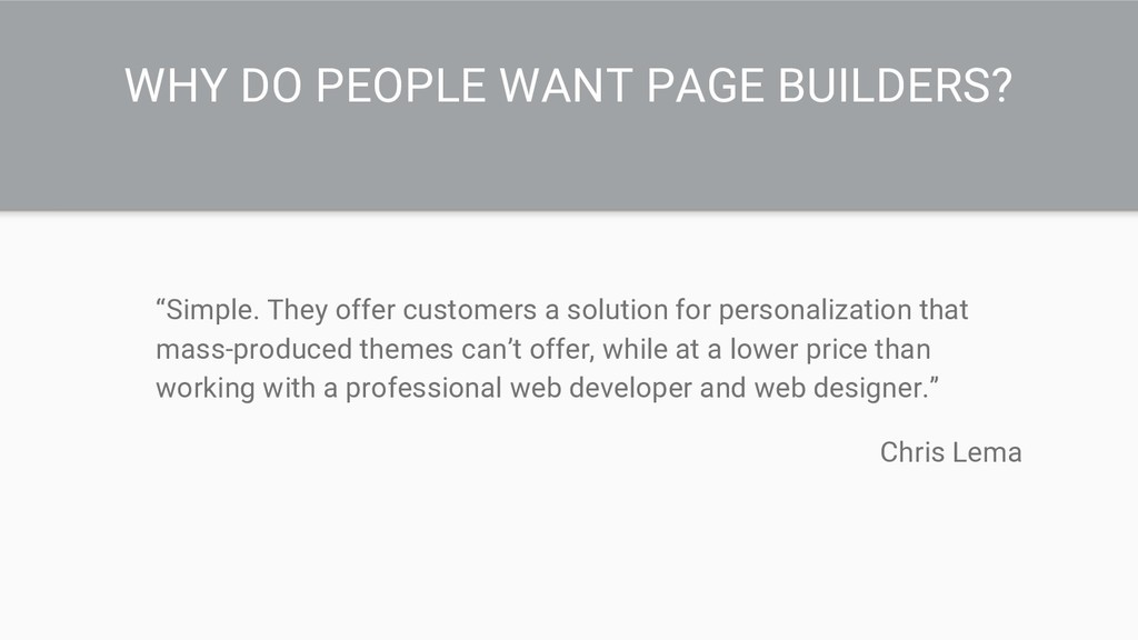 "WHY DO PEOPLE WANT PAGE BUILDERS? ""Simple. They..."