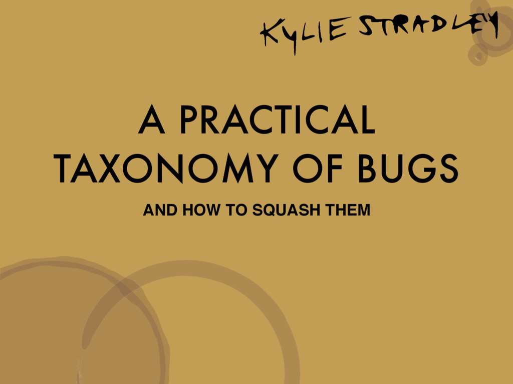 A PRACTICAL TAXONOMY OF BUGS AND HOW TO SQUASH ...