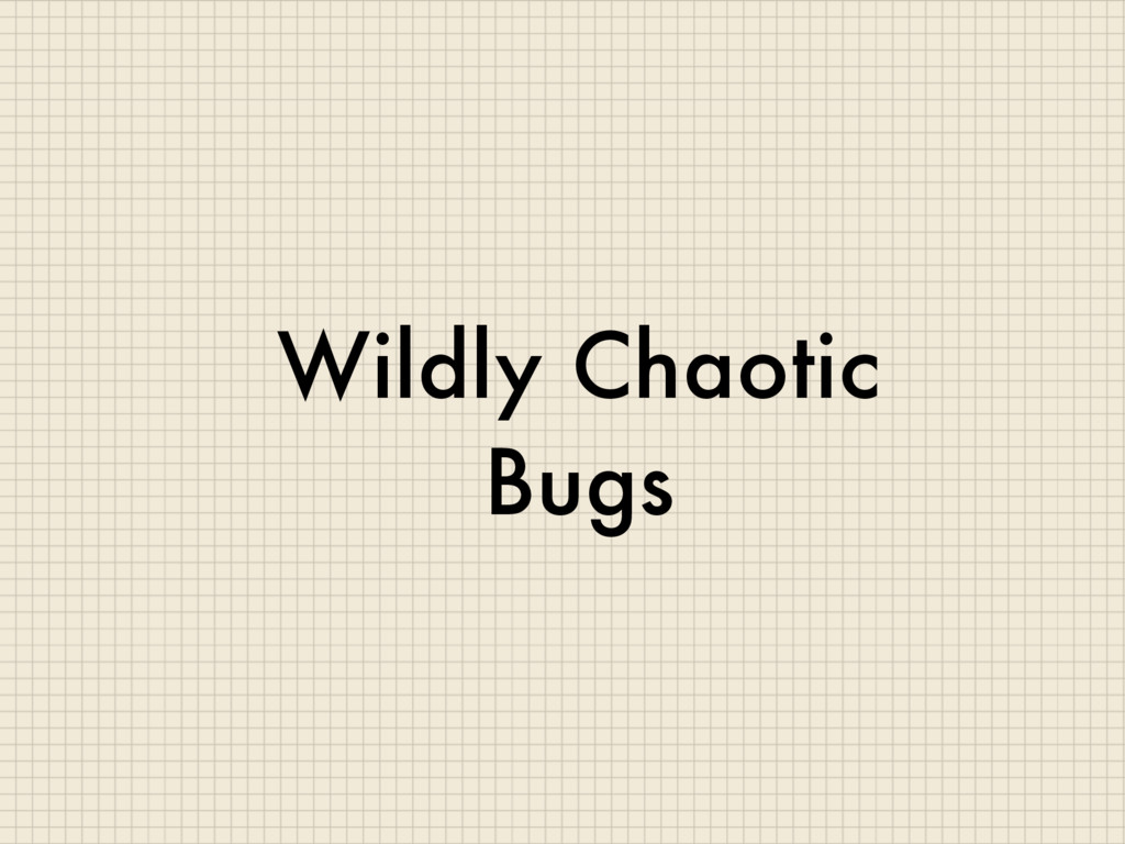 Wildly Chaotic Bugs