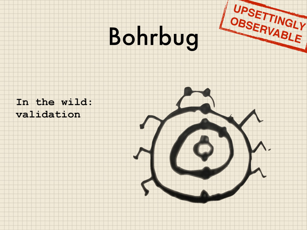 Bohrbug In the wild: validation UPSETTINGLY OBS...