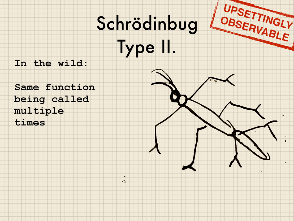 Schrödinbug Type II. In the wild: Same function...