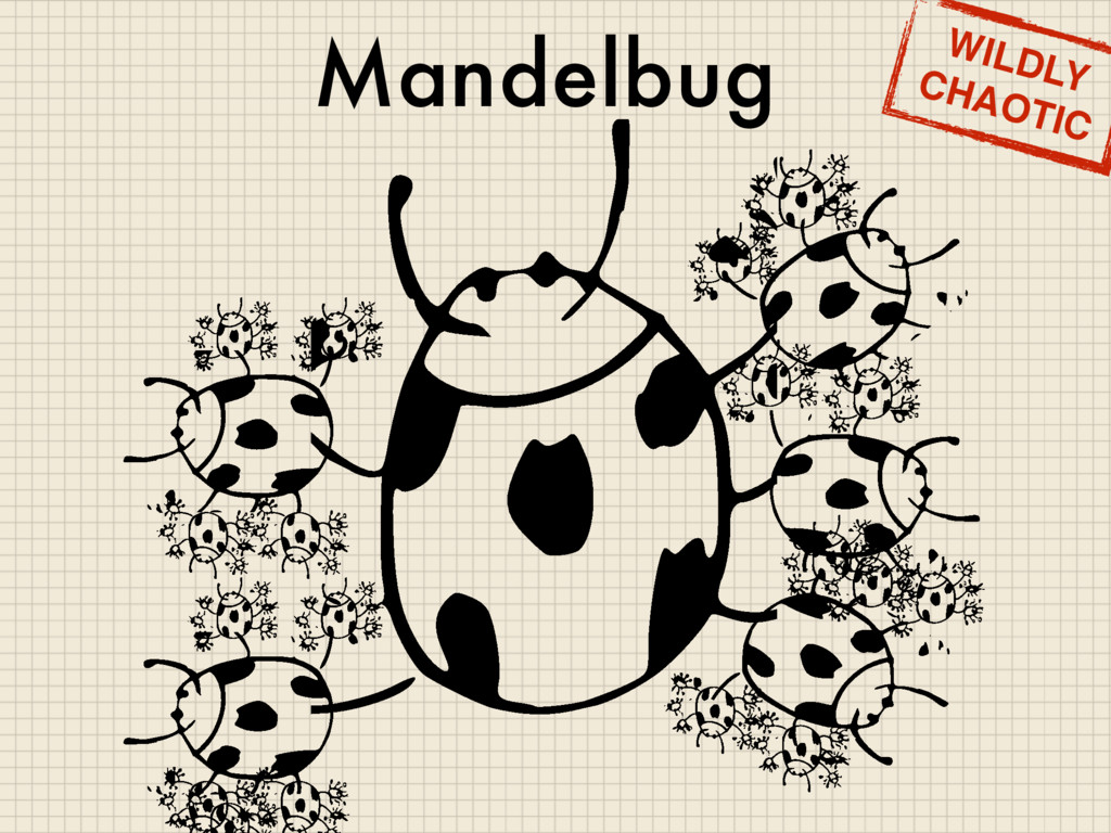 Mandelbug WILDLY CHAOTIC