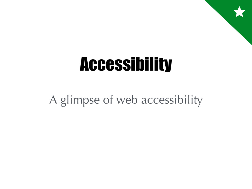 Accessibility A glimpse of web accessibility