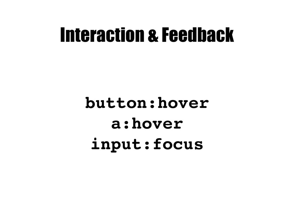 Interaction & Feedback button:hover a:hover inp...