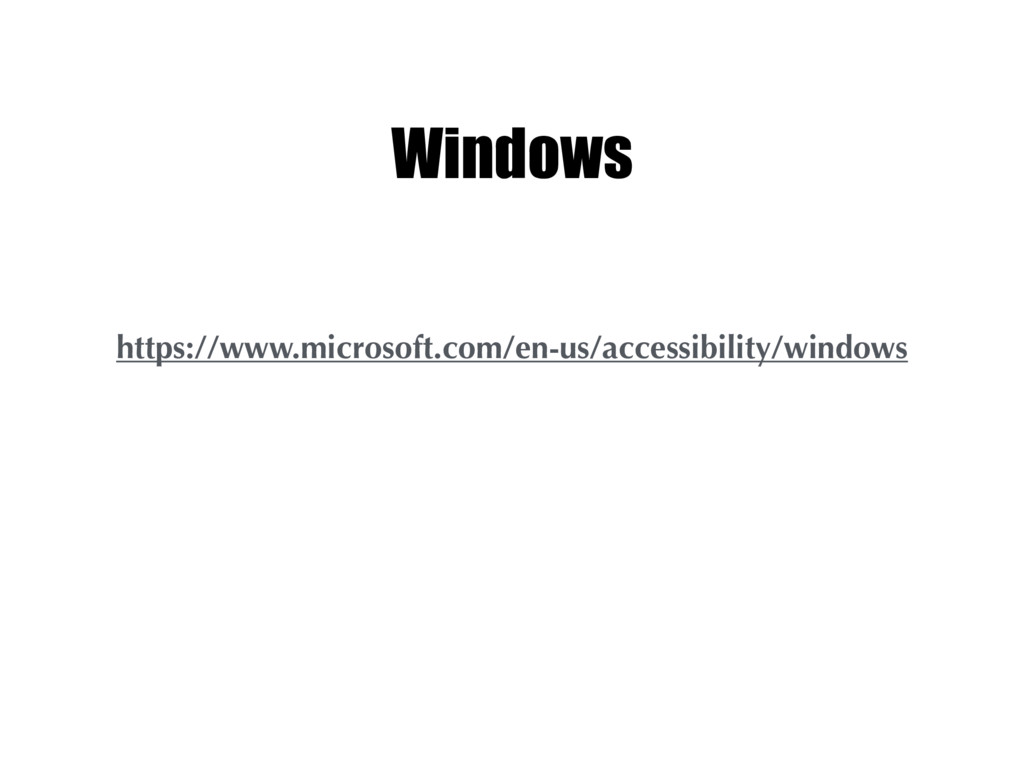 Windows https://www.microsoft.com/en-us/accessi...