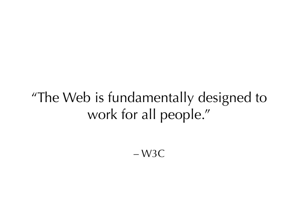 "– W3C ""The Web is fundamentally designed to wor..."