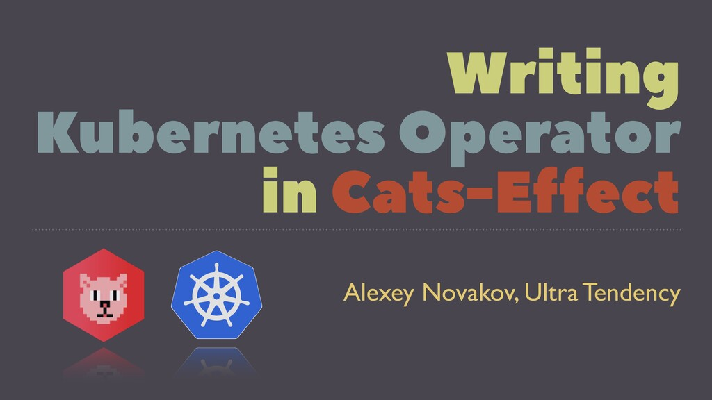Writing Kubernetes Operator in Cats-Effect Alex...