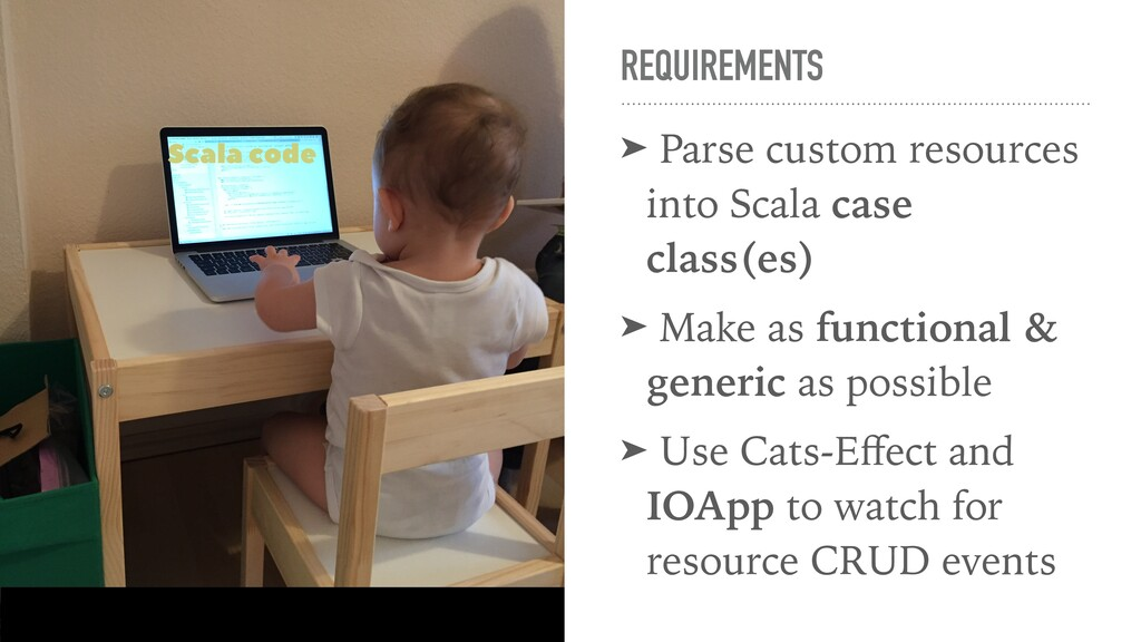 REQUIREMENTS ➤ Parse custom resources into Scal...