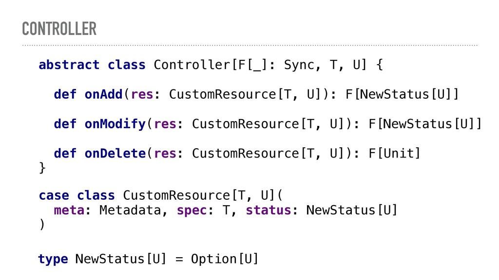 CONTROLLER abstract class Controller[F[_]: Sync...