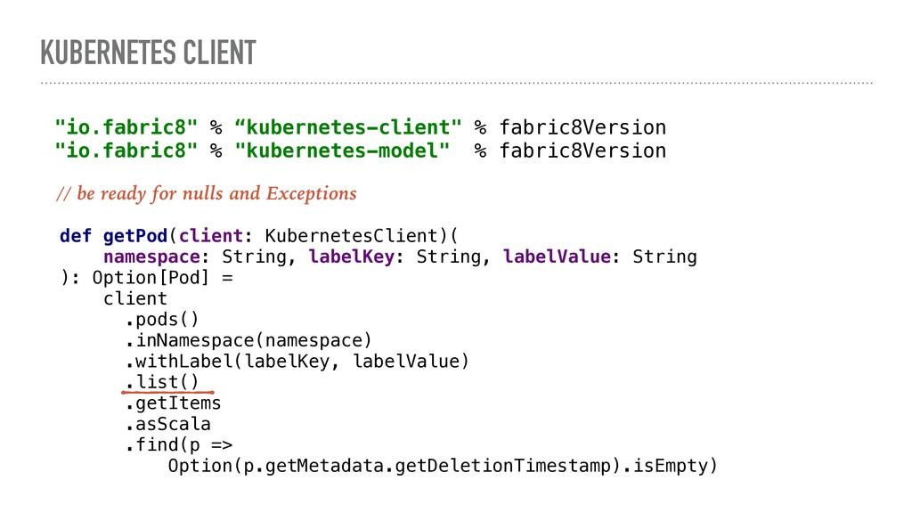 KUBERNETES CLIENT def getPod(client: Kubernetes...