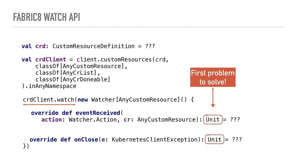 FABRIC8 WATCH API crdClient.watch(new Watcher[A...