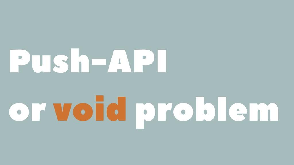 Push-API or void problem