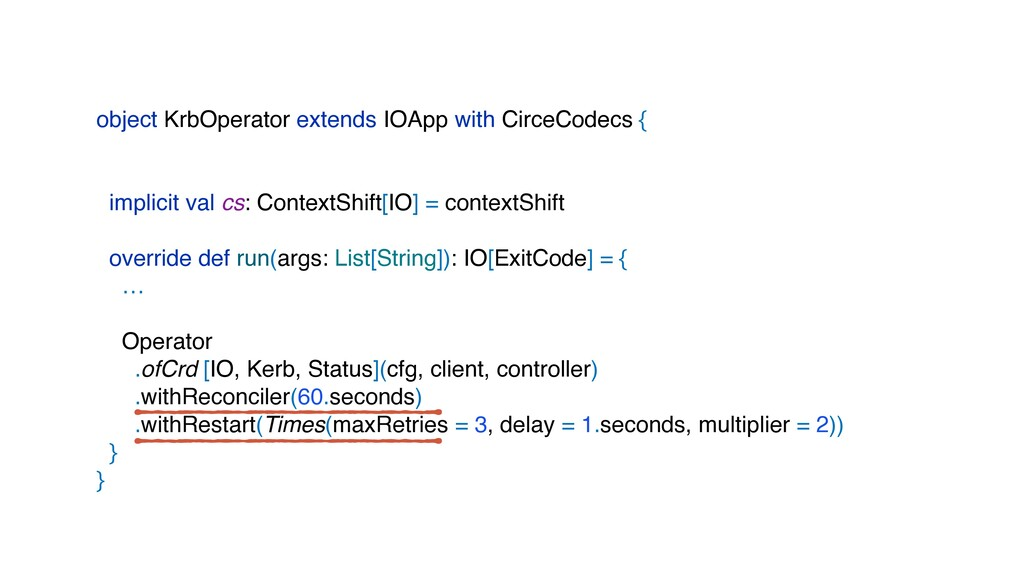 object KrbOperator extends IOApp with CirceCode...