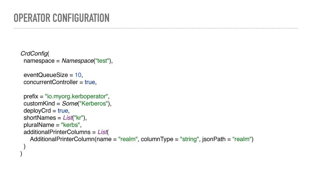 OPERATOR CONFIGURATION CrdConfig( namespace = Na...