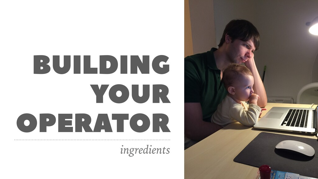 BUILDING YOUR OPERATOR ingredients