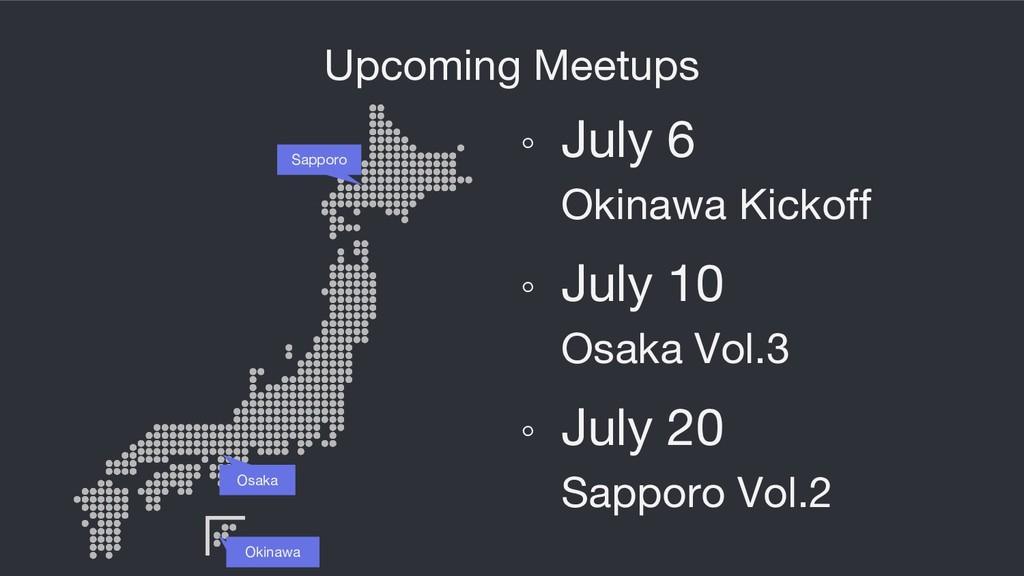 Upcoming Meetups Sapporo ◦ July 6 Okinawa Kicko...