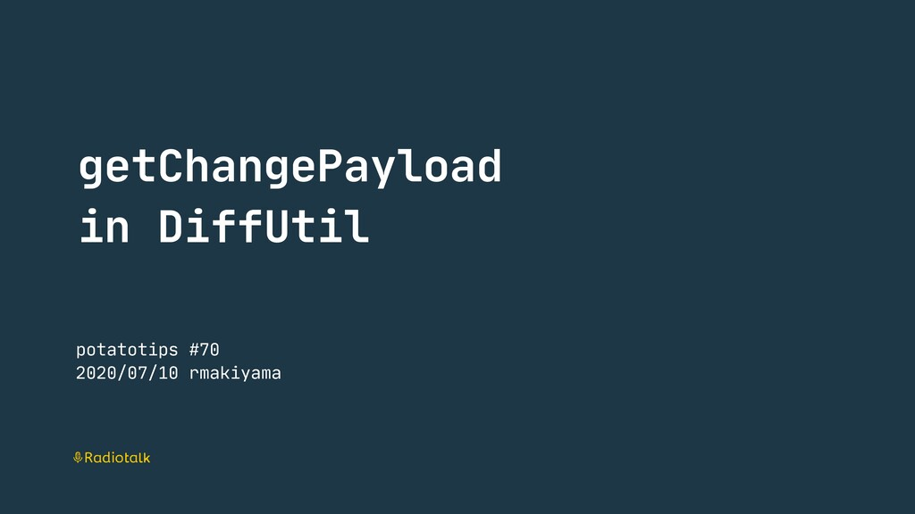 getChangePayload   in DiffUtil potatotips #70  ...
