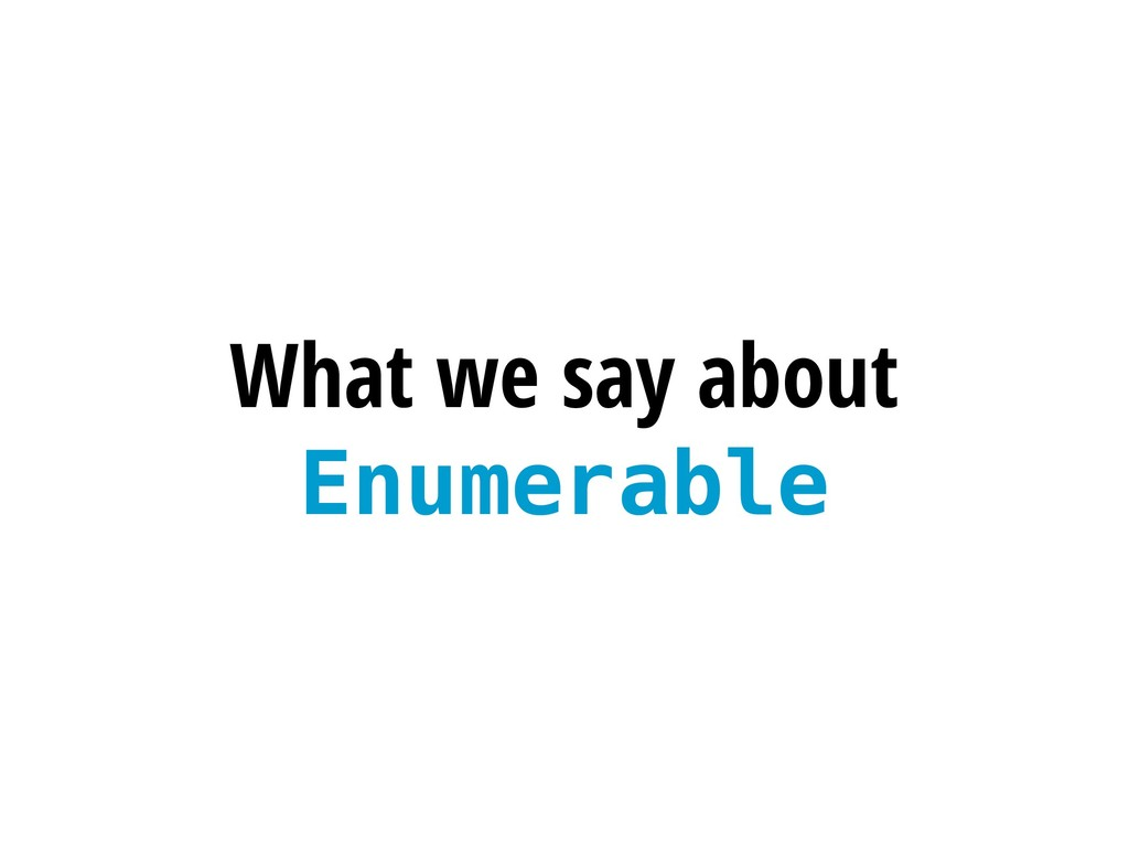 What we say about Enumerable