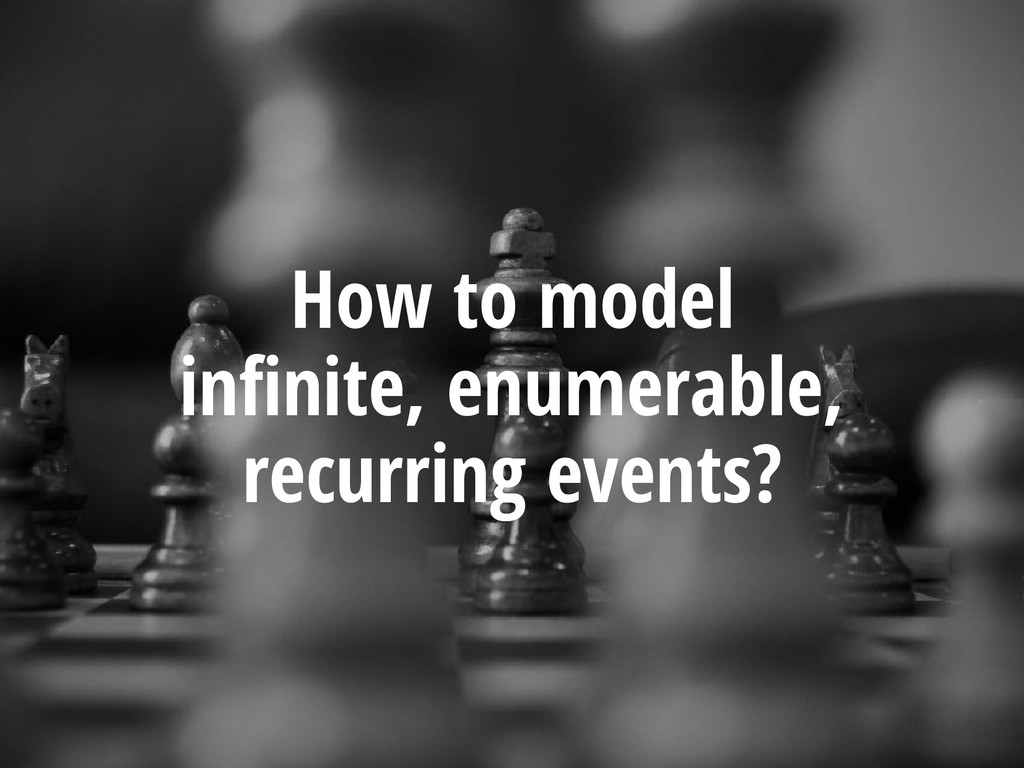 How to model infinite, enumerable, recurring eve...