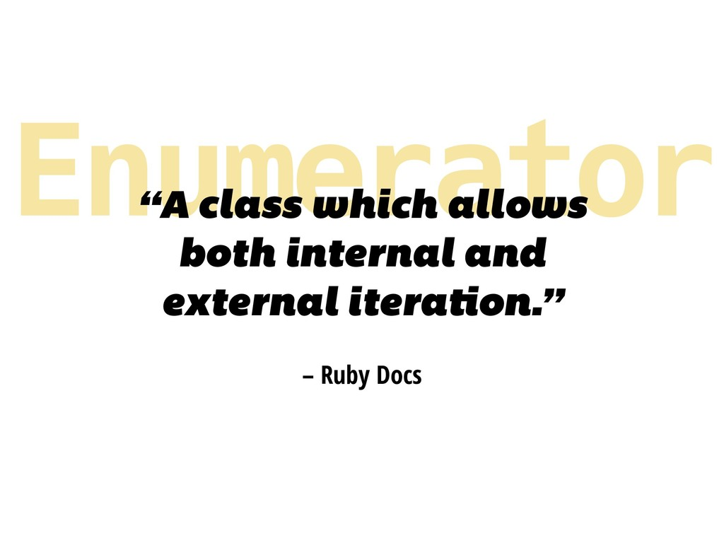 "Enumerator – Ruby Docs ""A class which allows bo..."