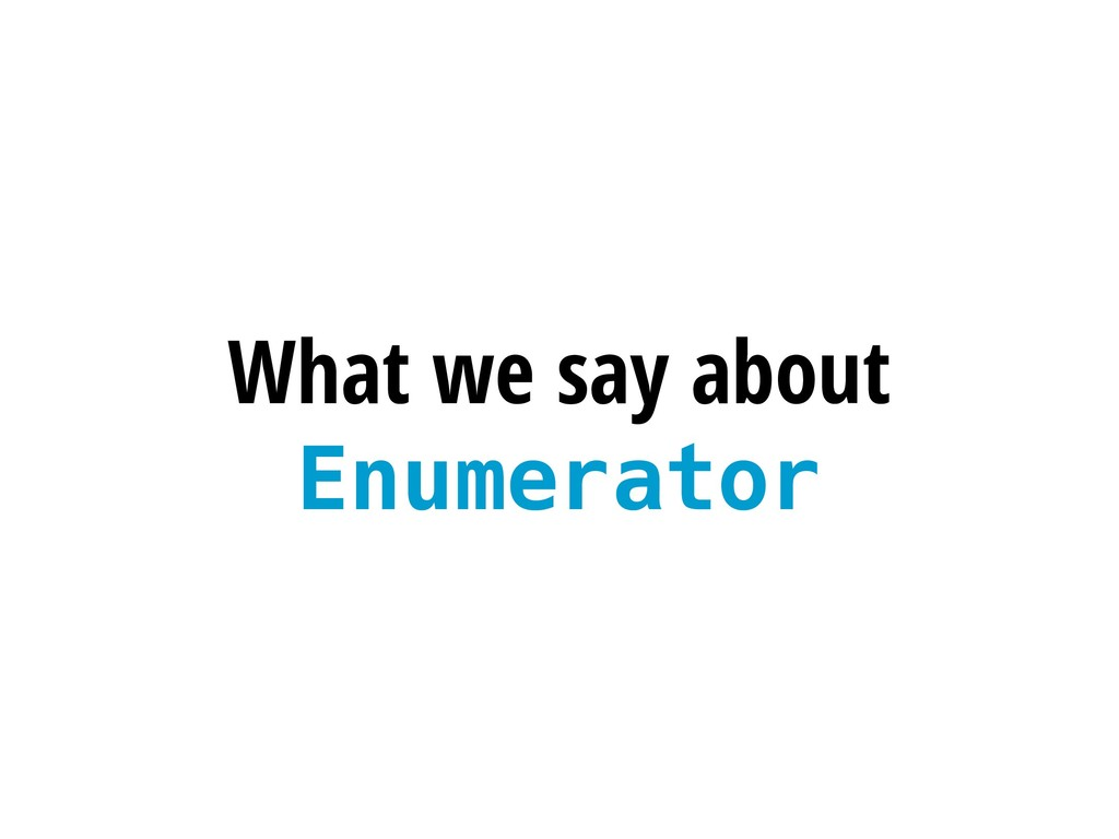 What we say about Enumerator