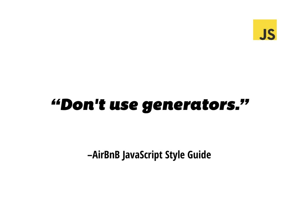 "–AirBnB JavaScript Style Guide ""Don't use gener..."