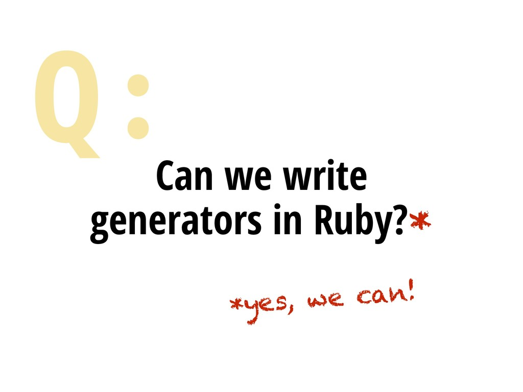 Can we write generators in Ruby?* *yes, we can!...