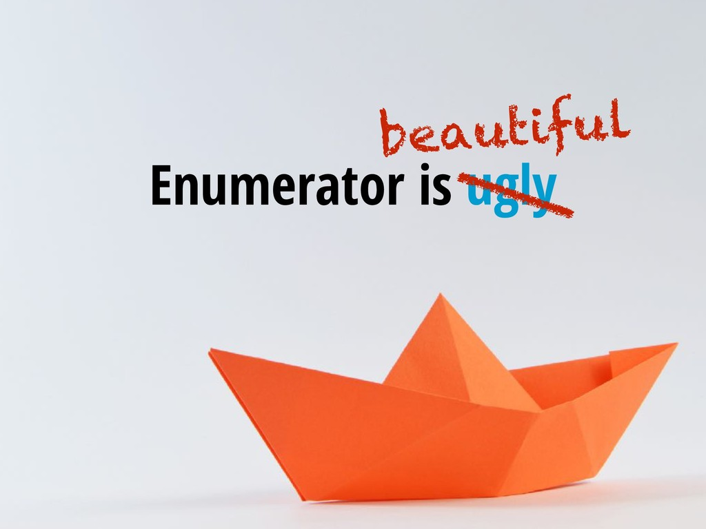 Enumerator is ugly beautiful