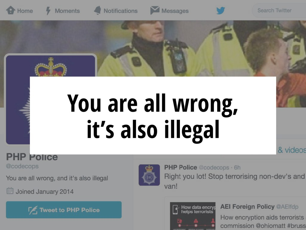 You are all wrong, it's also illegal