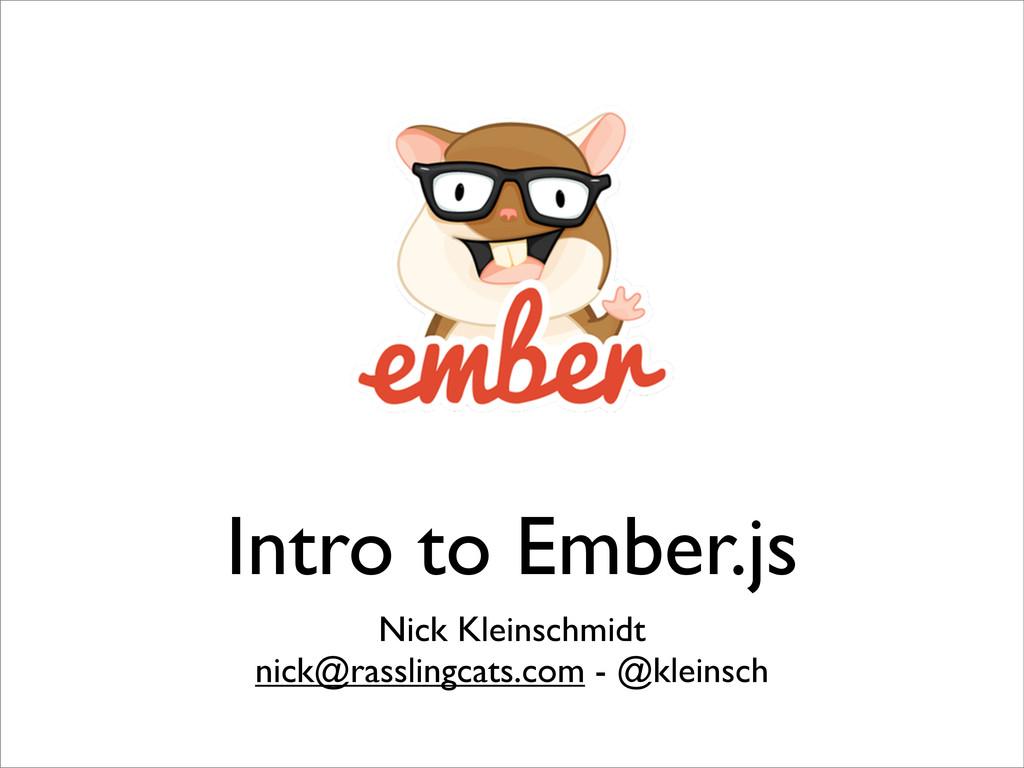 Intro to Ember.js Nick Kleinschmidt nick@rassli...