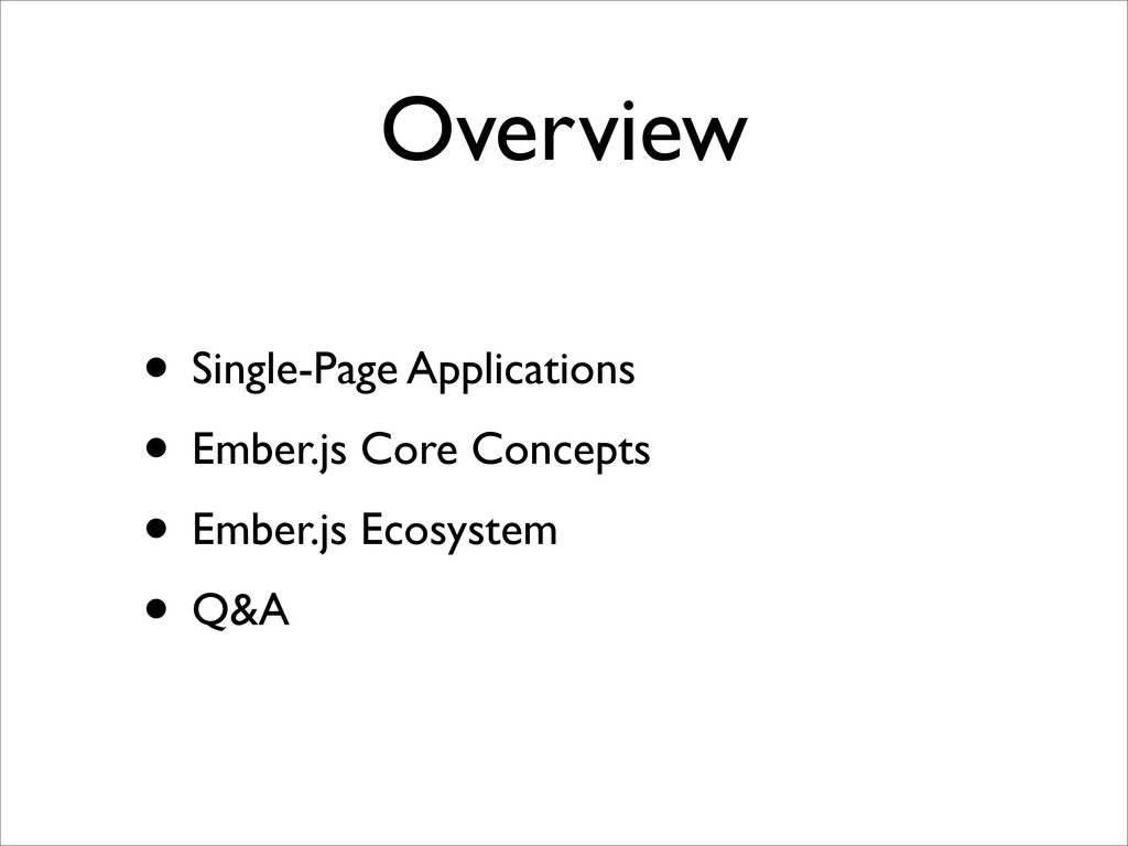 • Single-Page Applications • Ember.js Core Conc...