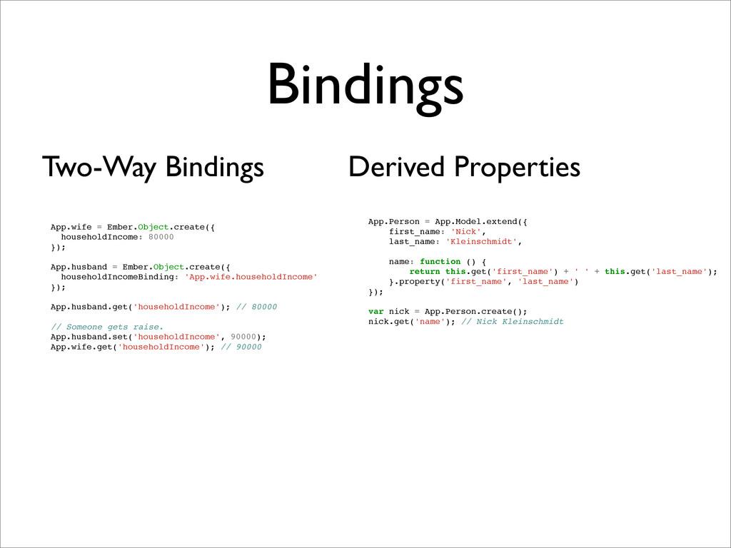Bindings App.wife = Ember.Object.create({ house...