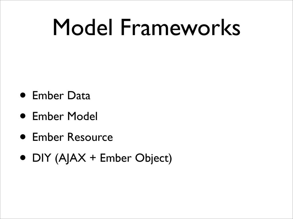 Model Frameworks • Ember Data • Ember Model • E...