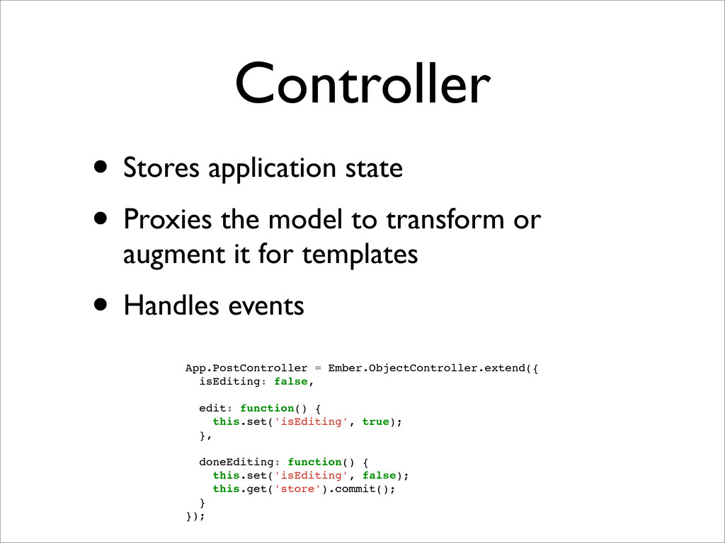 Controller • Stores application state • Proxies...